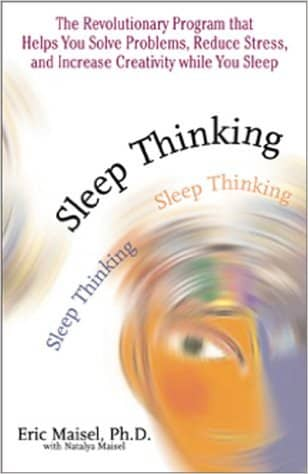 Sleep Thinking – Eric Maisel – [Post: Dreaming]